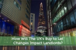 How Will The UK's Buy to Let Changes Impact Landlords?