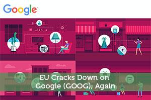 EU Cracks Down on Google (GOOG), Again