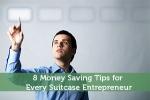 8 Money Saving Tips for Every Suitcase Entrepreneur