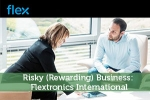 Risky (Rewarding) Business: Flextronics International