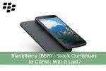 BlackBerry (BBRY) Stock Continues to Climb: Will It Last?