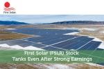 First Solar (FSLR) Stock Tanks Even After Strong Earnings