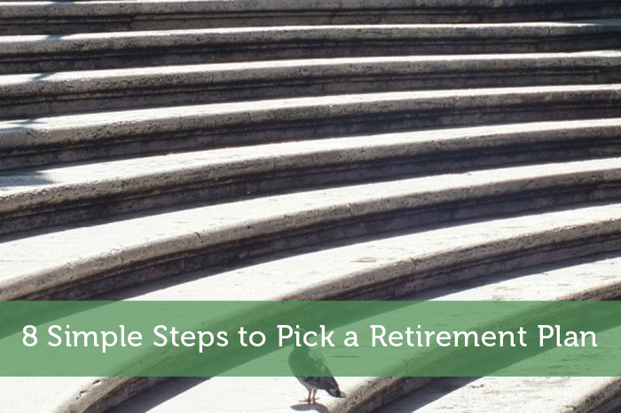 8 Simple Steps to Pick a Retirement Plan