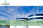 Chesapeake Energy (CHK) Stock: Today Could End in a Massively Positive Way