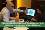 9 Reasons Battle Hardened Entrepreneurs and Investors Still Succeed in Any Economy