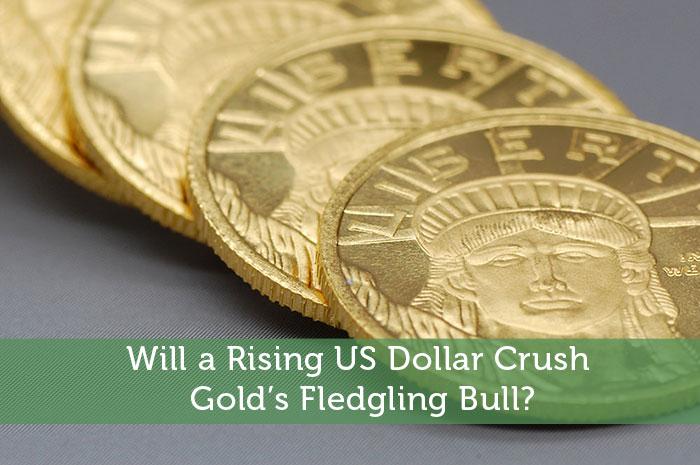 Will a Rising US Dollar Crush Gold's Fledgling Bull?