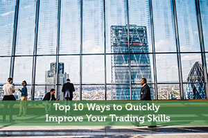 Top 10 Ways to Quickly Improve Your Trading Skills