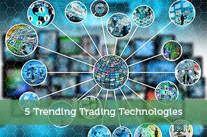 5 Trending Trading Technologies
