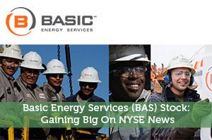 Basic Energy Services (BAS) Stock: Gaining Big On NYSE News