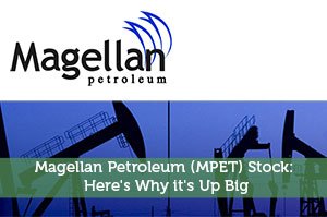 Magellan Petroleum (MPET) Stock: Here's Why it's Up Big