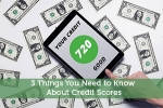 3 Things You Need to Know About Credit Scores