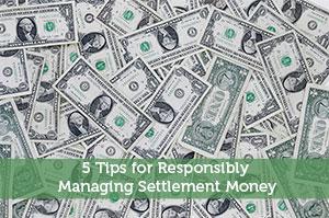5 Tips for Responsibly Managing Settlement Money