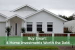 Buy Smart: 4 Home Investments Worth the Debt