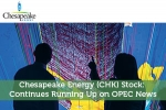 Chesapeake Energy (CHK) Stock: Continues Running Up on OPEC News
