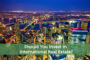 Should You Invest in International Real Estate?
