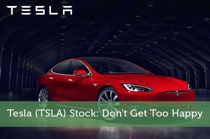 Tesla (TSLA) Stock: Don't Get Too Happy