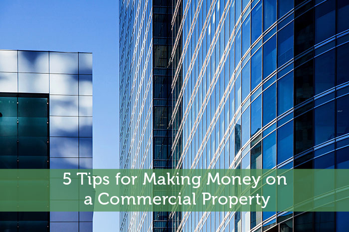 5 Tips for Making Money on a Commercial Property