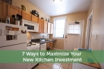7 Ways to Maximize Your New Kitchen Investment