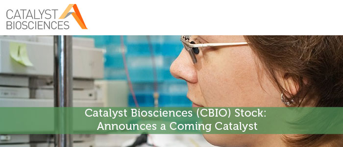 Catalyst Biosciences (CBIO) Stock: Announces a Coming Catalyst