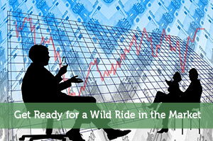 Get Ready for a Wild Ride in the Market