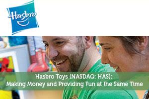 Hasbro Toys (NASDAQ: HAS): Making Money and Providing Fun at the Same Time