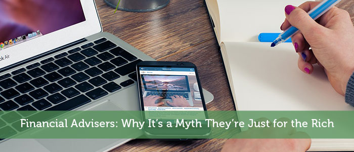 Financial Advisers: Why It's a Myth They're Just for the Rich