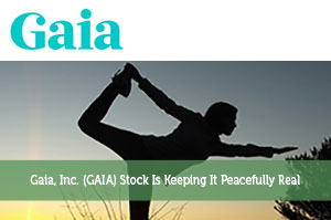 Gaia, Inc. (GAIA) Stock Is Keeping It Peacefully Real