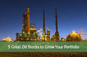 5 Great Oil Stocks to Grow Your Portfolio