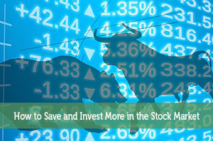 How to Save and Invest More in the Stock Market