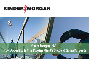 Kinder Morgan (KMI): How Appealing Is This Pipeline Giant's Dividend Going Forward?