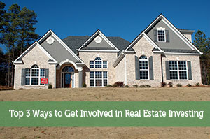 Top 3 Ways to Get Involved in Real Estate Investing