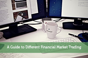 A Guide to Different Financial Market Trading