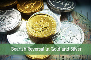 Bearish Reversal in Gold and Silver