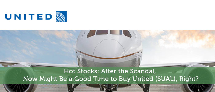 Hot Stocks: After the Scandal, Now Might Be a Good Time to Buy United ($UAL), Right?