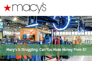 Macy's Is Struggling, Can You Make Money From It?