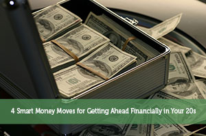 4 Smart Money Moves for Getting Ahead Financially in Your 20s