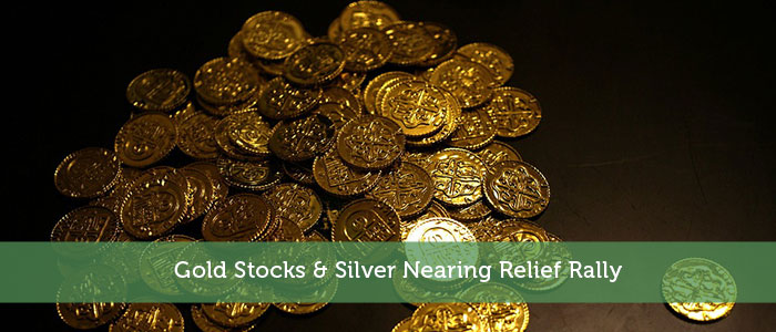 Gold Stocks & Silver Nearing Relief Rally