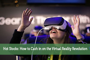 Hot Stocks: How to Cash in on the Virtual Reality Revolution
