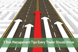 3 Risk Management Tips Every Trader Should Know
