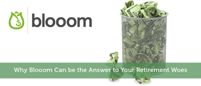 Why Blooom Can be the Answer to Your Retirement Woes