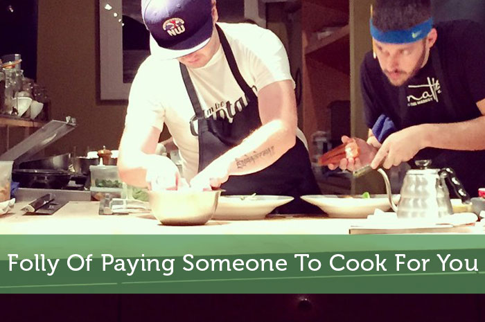 Folly Of Paying Someone To Cook For You