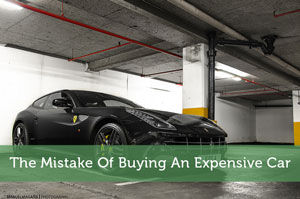 The Mistake Of Buying An Expensive Car