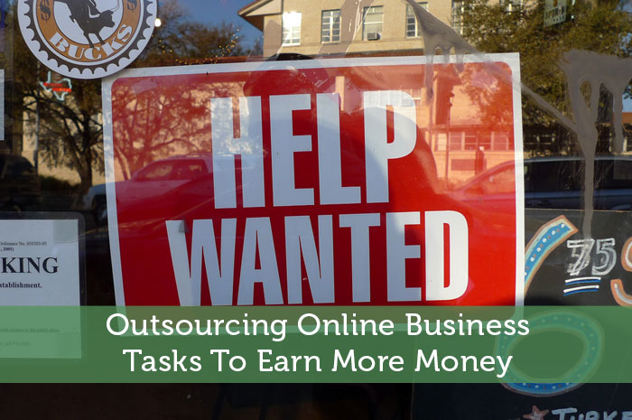 Outsourcing Online Business Tasks To Earn More Money