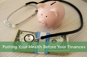 Putting Your Health Before Your Finances