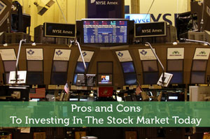 Pros and Cons To Investing In The Stock Market Today