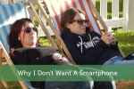Why I Don't Want A Smartphone