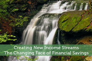 Creating New Income Streams: The Changing Face of Financial Savings