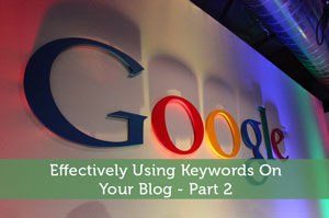 Effectively Using Keywords On Your Blog - Part 2