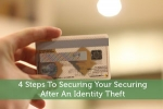 4 Steps To Securing Your Securing After An Identity Theft