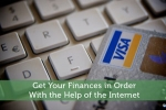 Get Your Finances in Order With the Help of the Internet